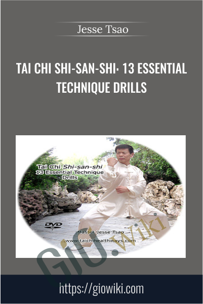 Tai Chi Shi-san-shi: 13 Essential Technique Drills - Jesse Tsao