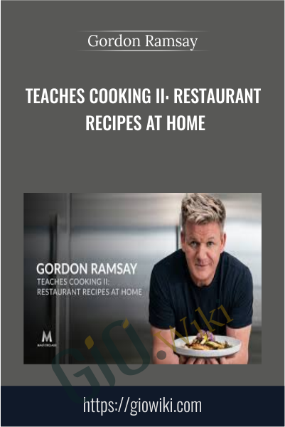 Teaches Cooking II: Restaurant Recipes at Home - Gordon Ramsay