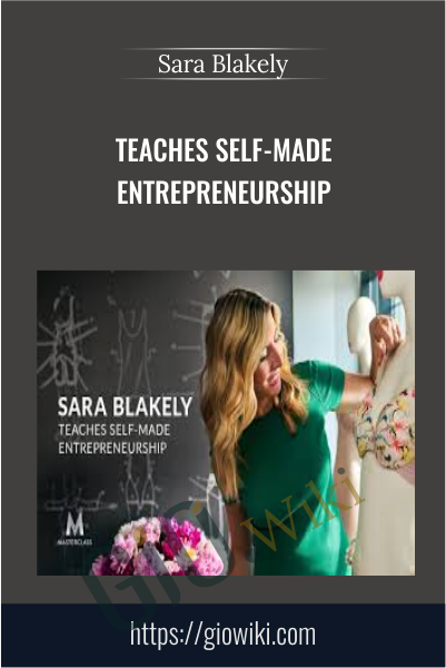 Teaches Self-made Entrepreneurship - Sara Blakely
