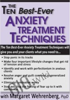 Ten Best-Ever Anxiety Treatment Techniques - Margaret Wehrenberg