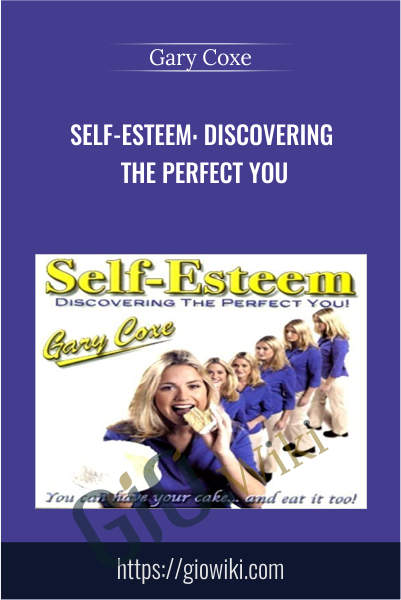 Self-Esteem: Discovering the Perfect You - Gary Coxe