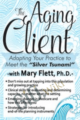 "The Aging Client: Adapting Your Practice to Meet the ""Silver Tsunami"" - Mary L. Flett"