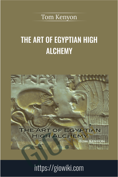 The Art of Egyptian High Alchemy - Tom Kenyon