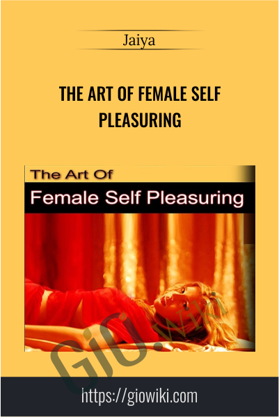 The Art of Female Self Pleasuring - Jaiya