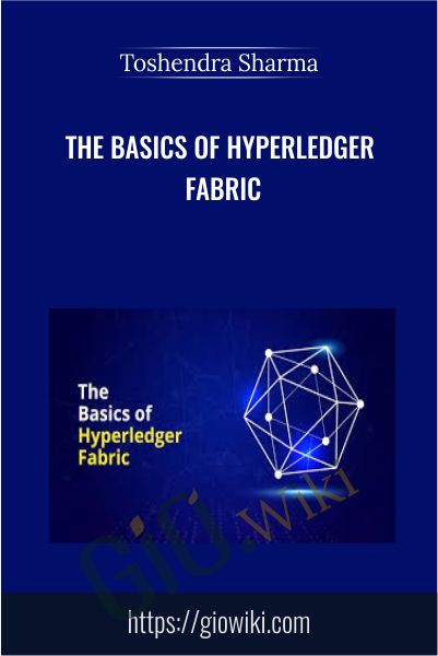 The Basics of Hyperledger Fabric - Toshendra Sharma