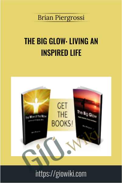 The Big Glow: Living an Inspired Life - Brian Piergrossi