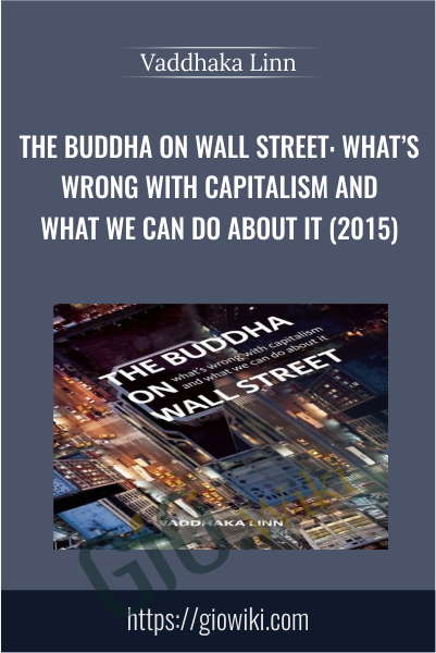 The Buddha on Wall Street: What's Wrong with Capitalism and What We Can Do about It (2015) - Vaddhaka Linn
