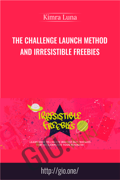 The Challenge Launch Method And Irresistible Freebies - Kimra Luna