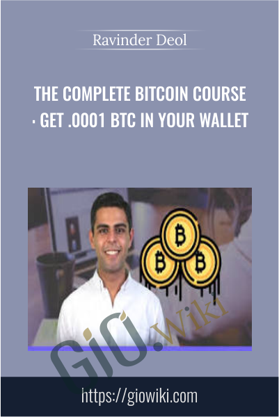 The Complete Bitcoin Course: Get .0001 BTC In Your Wallet - Ravinder Deol
