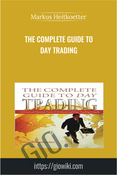 The Complete Guide to Day Trading - Markus Heitkoetter
