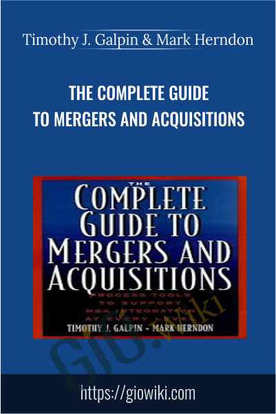 The Complete Guide to Mergers and Acquisitions - Timothy J. Galpin & Mark Herndon