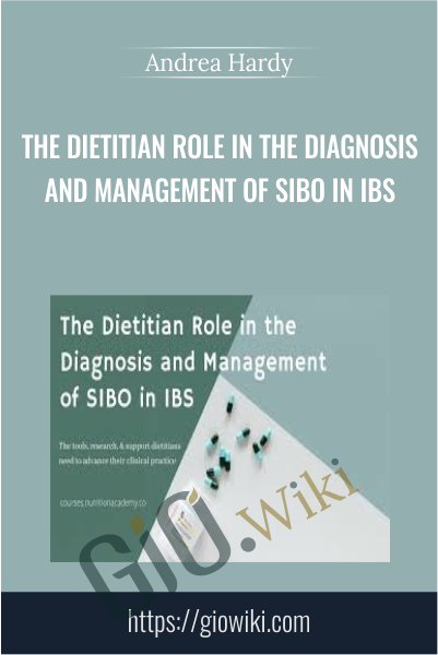 The Dietitian Role in the Diagnosis and Management of SIBO in IBS - Andrea Hardy