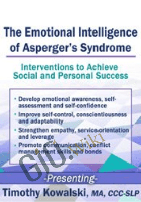 The Emotional Intelligence of Asperger's Syndrome: Interventions to Achieve Social and Personal Success - Timothy Kowalski