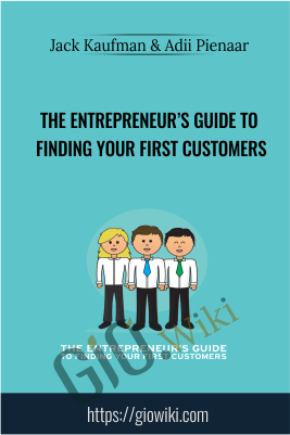 The Entrepreneur's Guide to Finding Your First Customers - Jack Kaufman & Adii Pienaar