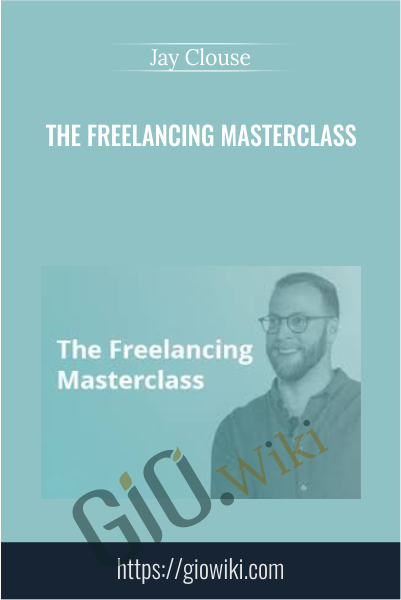 The Freelancing Masterclass - Jay Clouse