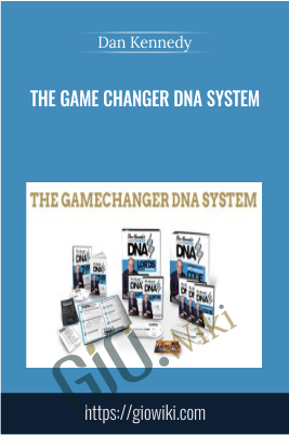 The Game Changer DNA System - Dan Kennedy