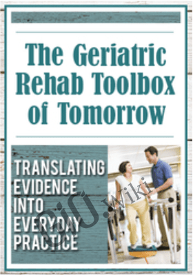 The Geriatric Rehab Toolbox of Tomorrow: Translating Evidence into Everyday Practice - J.J. Mowder-Tinney