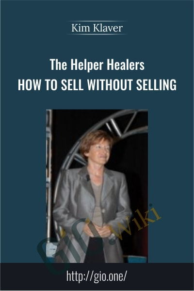 The Helper Healers – How to sell without selling - Kim Klaver