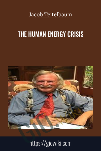 The Human Energy Crisis - Jacob Teitelbaum