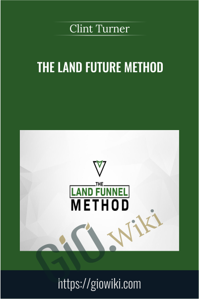 The Land Future Method - Clint Turner
