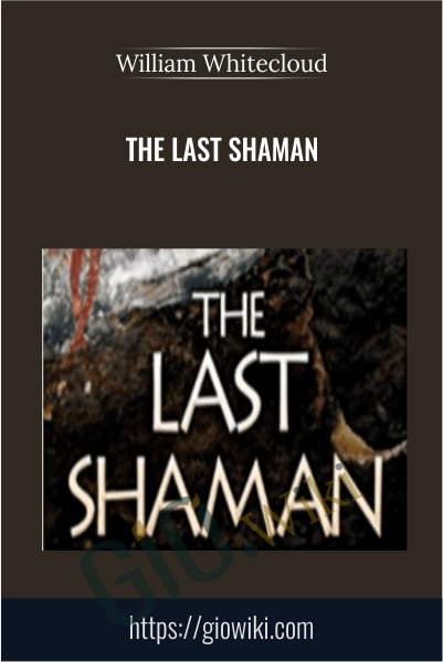The Last Shaman - William Whitecloud