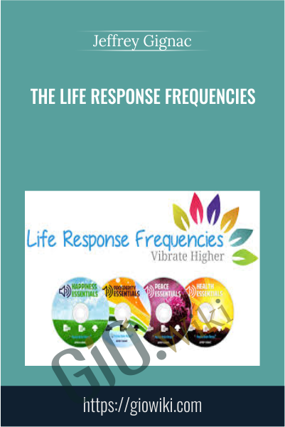 The Life Response Frequencies -  Jeffrey Gignac