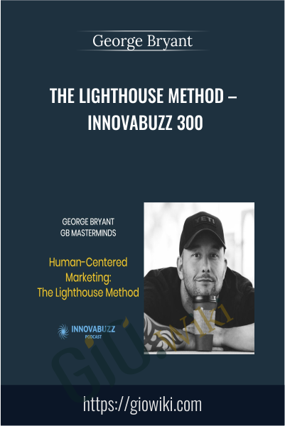 The Lighthouse Method – InnovaBuzz 300 - George Bryant
