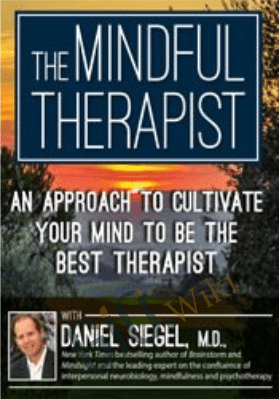 The Mindful Therapist: An Approach to Cultivate Your Mind to Be the Best Therapist with Daniel J. Siegel, M.D. - Daniel J. Siegel