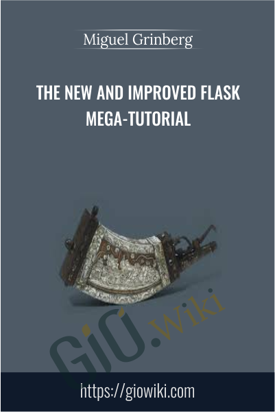 The New and Improved Flask Mega-Tutorial - Miguel Grinberg