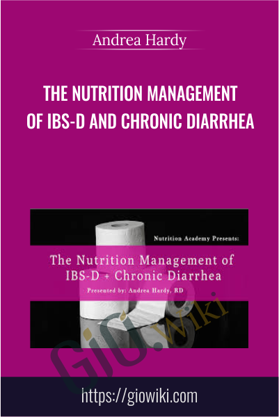 The Nutrition Management of IBS-D and Chronic Diarrhea - Andrea Hardy