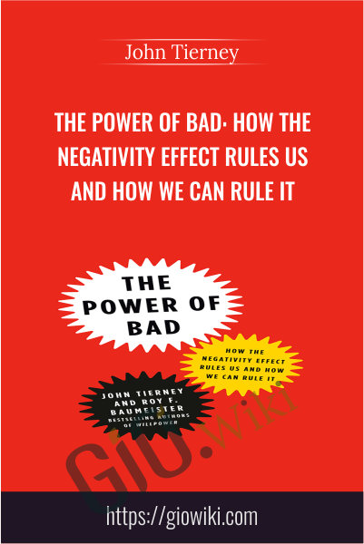 The Power Of Bad: How The Negativity Effect Rules Us And How We Can Rule It - John Tierney