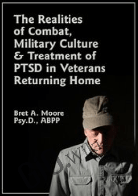 The Realities of Combat, Military Culture & Treatment of PTSD in Veterans Returning Home - Bret A. Moore