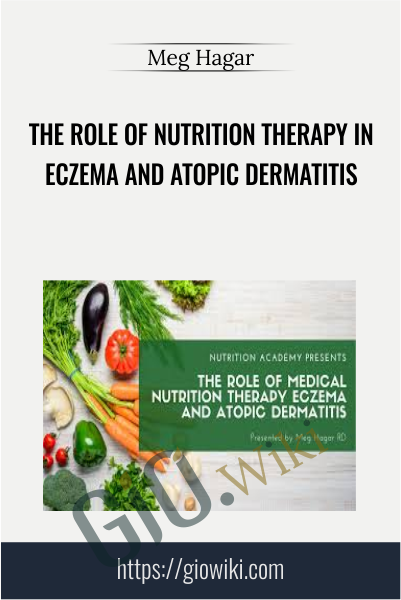 The Role of Nutrition Therapy in Eczema and Atopic Dermatitis - Meg Hagar