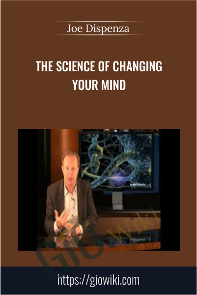 The Science of Changing Your Mind - Joe Dispenza