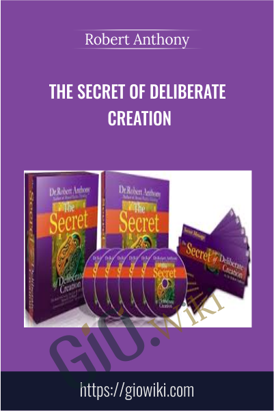The Secret of Deliberate Creation - Robert Anthony
