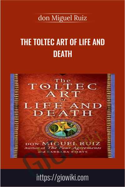 The Toltec Art of Life and Death - don Miguel Ruiz
