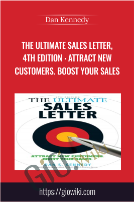The Ultimate Sales Letter, 4th Edition : Attract New Customers. Boost your Sales - Dan Kennedy
