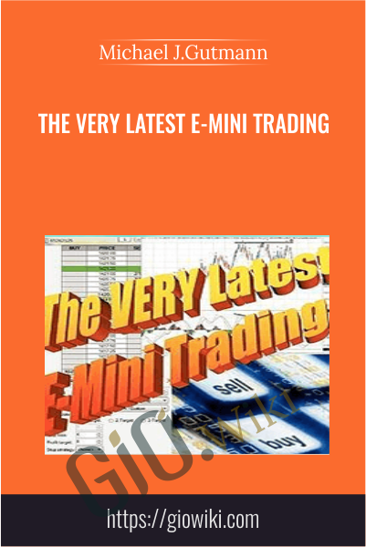 The Very Latest E-Mini Trading - Michael J.Gutmann