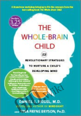 The Whole-Brain Child: 12 Revolutionary Strategies to Nurture a Child's Developing Mind - Daniel J. Siegel , Tina Payne Bryson