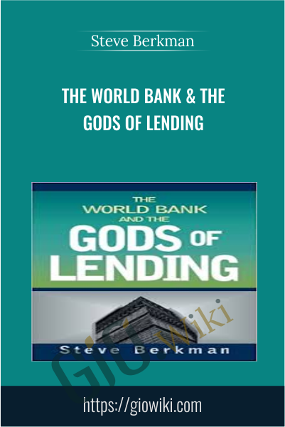The World Bank & The Gods of Lending - Steve Berkman