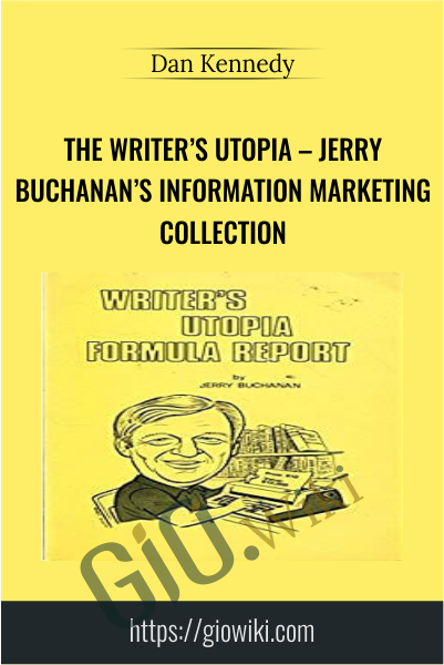 The Writer's Utopia – Jerry Buchanan's Information Marketing Collection - Dan Kennedy