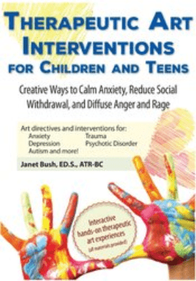 Therapeutic Art Interventions for Children and Teens: Creative Ways to Calm Anxiety, Reduce Social Withdrawal, & Diffuse Anger and Rage - Janet Bush