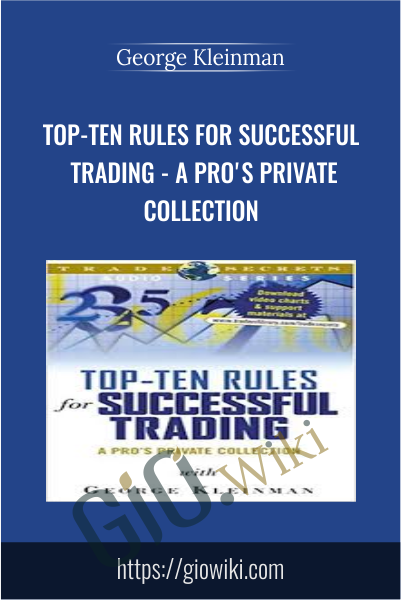 Top-Ten Rules for Successful Trading - A Pro's Private Collection - George Kleinman