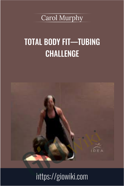Total Body Fit—Tubing Challenge - Carol Murphy