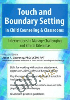 Touch and Boundary Setting in Child Counseling & Classrooms: Interventions to Manage Challenging and Ethical Dilemmas - Janet Courtney