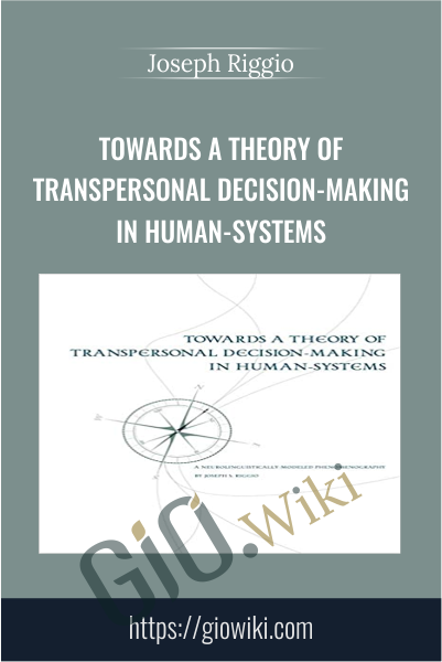 Towards a Theory of Transpersonal Decision-Making in Human-Systems - Joseph Riggio