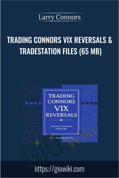 Trading Connors VIX Reversals & Tradestation Files (65 MB) - Larry Connors