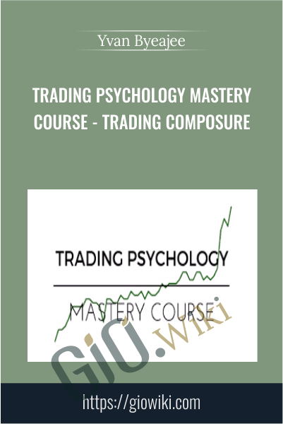 Trading Psychology Mastery Course - Trading Composure - Yvan Byeajee