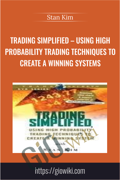 Trading Simplified – Using High Probability Trading Techniques to Create a Winning Systems - Stan Kim