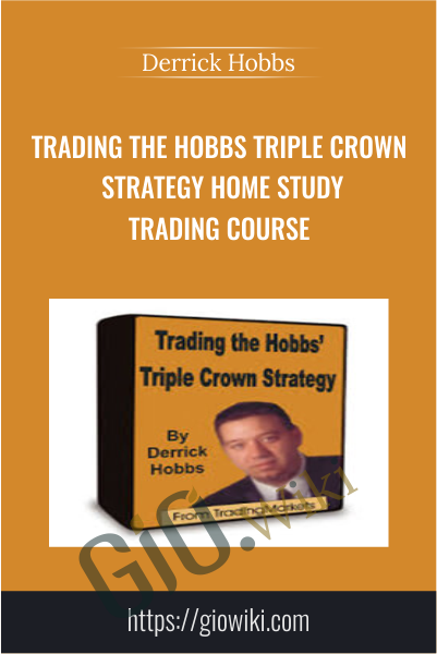 Trading The Hobbs Triple Crown Strategy Home Study Trading Course - Derrick Hobbs
